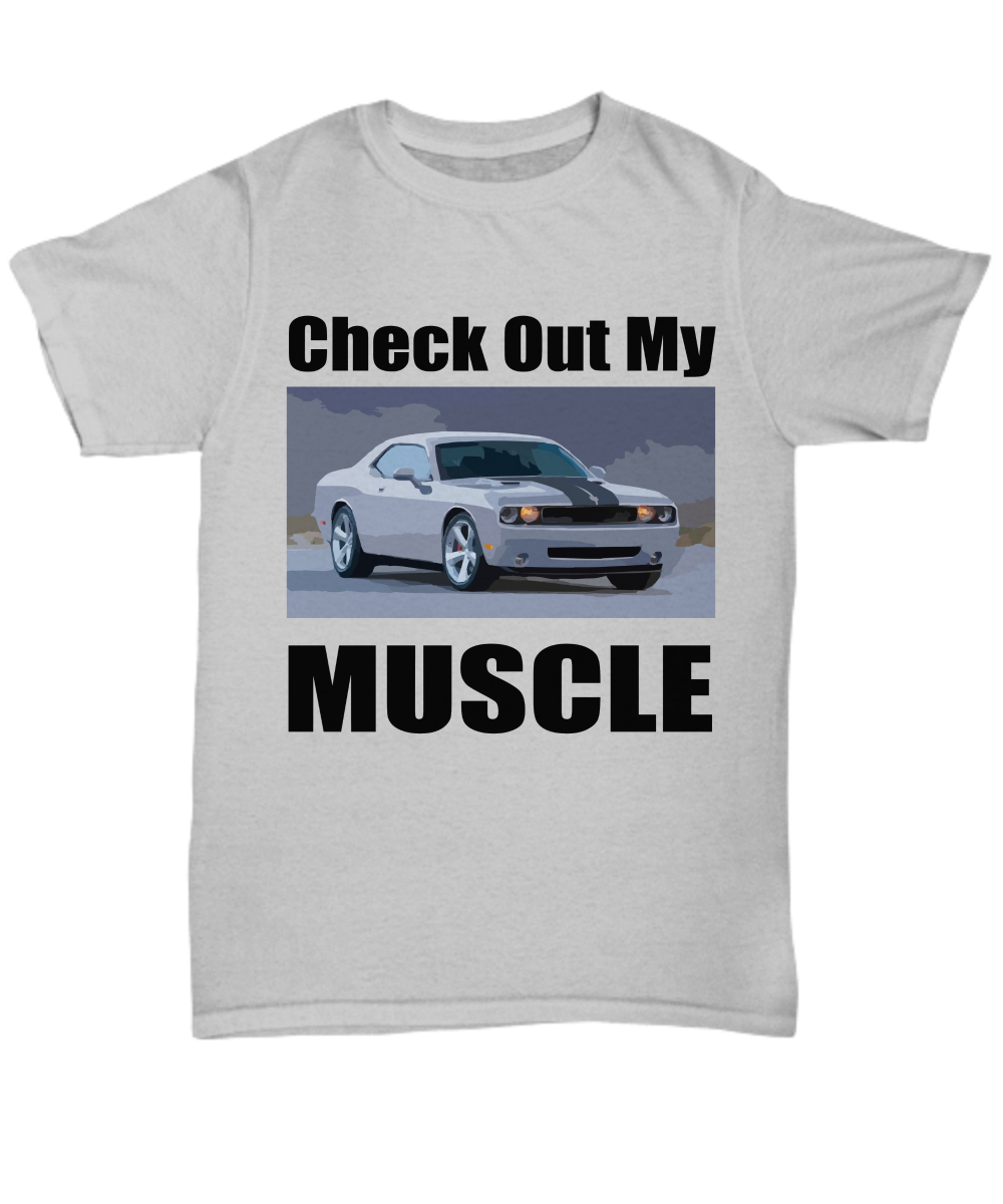 Check Out My MUSCLE, Dodge Challenger muscle car - Fun T-shirt for your Car Guy or Girl light colors - Unisex Tee / White / xxxxl